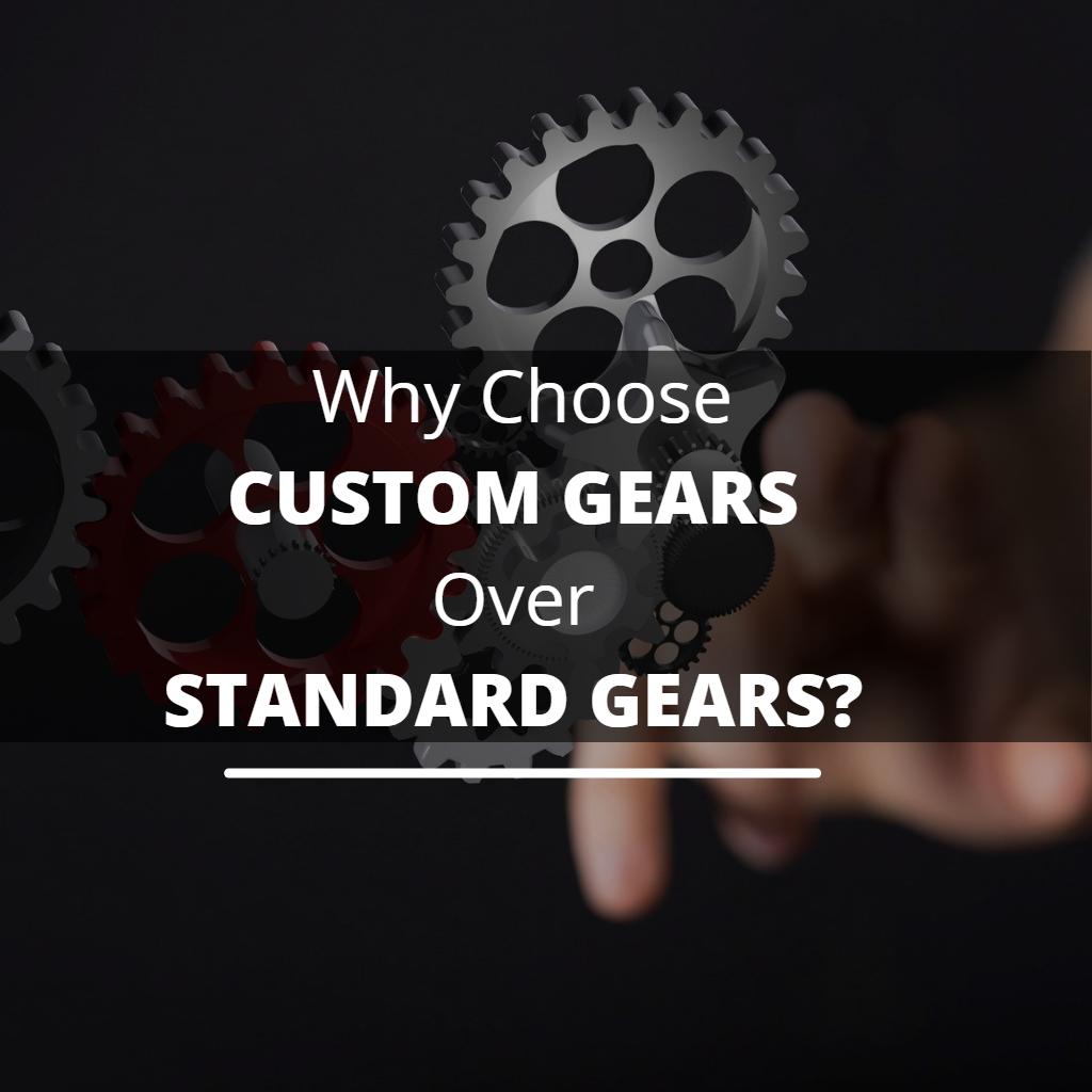 Why Choose Custom Gears Over Standard Gears
