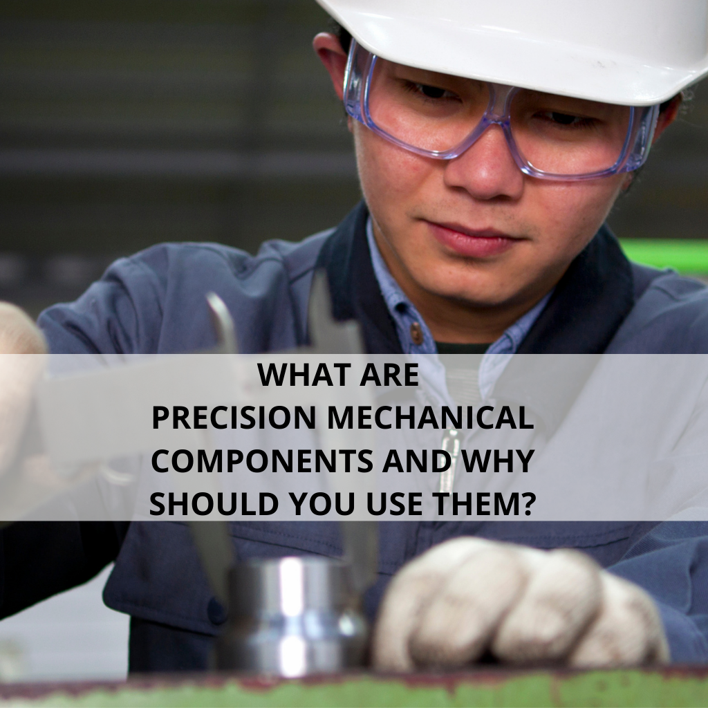 What are precision mechanical components and why should you use them