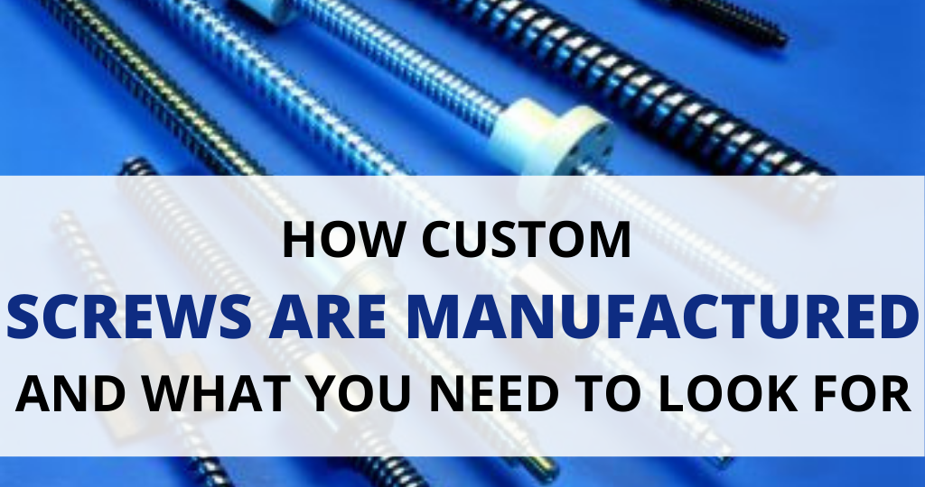 How custom screws are manufactured and what you need to look for